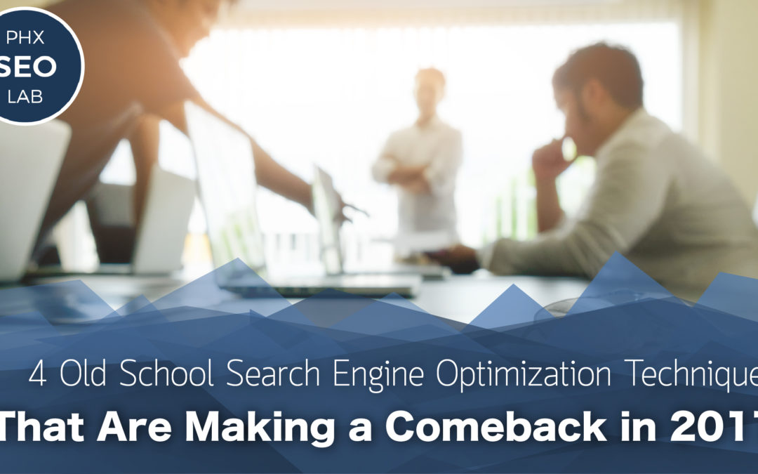 4 Old School Search Engine Optimization Techniques That Are Making a Comeback in 2017