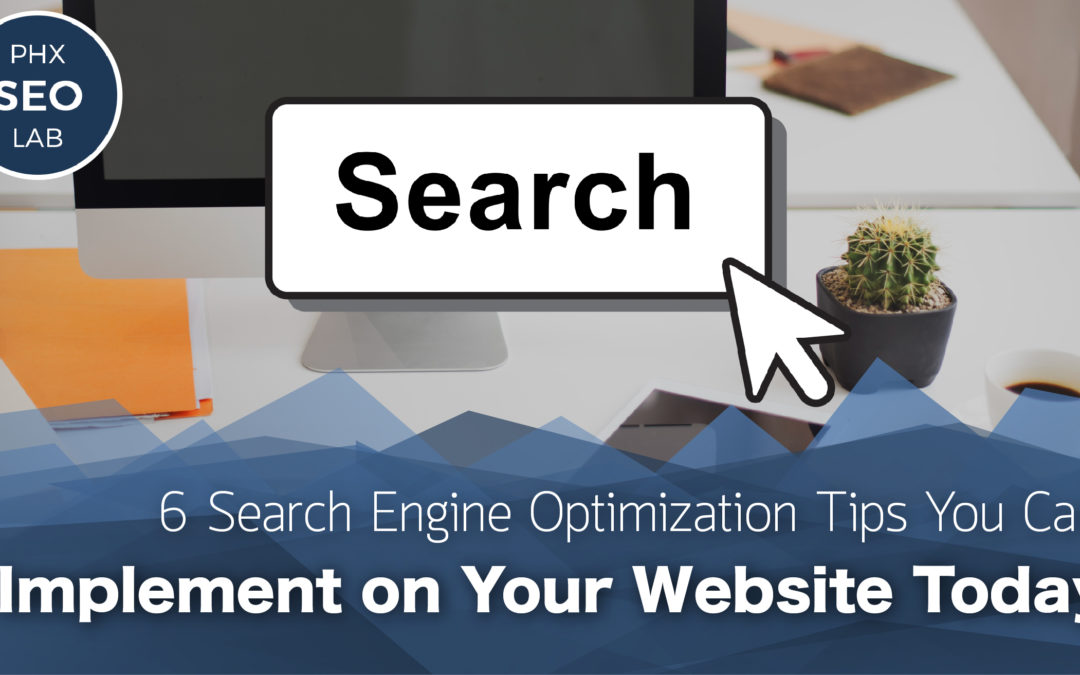 6 Search Engine Optimization Tips You Can Implement on Your Website Today